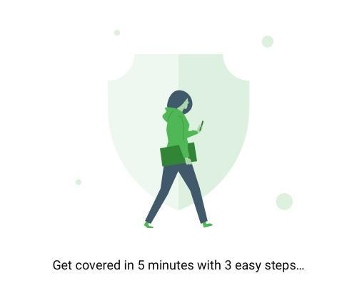Get covered in 5 minutes with 3 easy steps